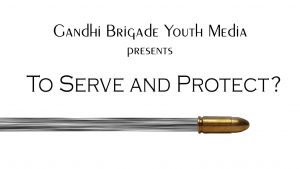 "Gandhi Brigade to premiere new documentary - Gandhi Brigade Youth Media will premiere its new documentary ""To Serve and Protect?"" at 7:30 p.m. Oct. 27 in the Silver Spring Civic Center."