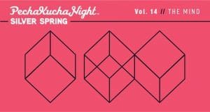 PechaKucha Silver Spring Vol 14: Where is my Mind...