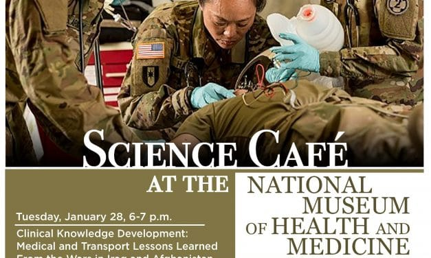 Medical Museum Science Café: Clinical Knowledge Development – Medical and Transport Lessons Learned From the Wars in Iraq and Afghanistan