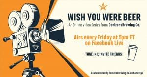 Wish You Were Beer - An Online Video Series by Denizens Brewing Co.