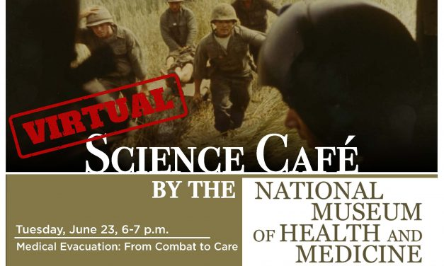 Virtual Medical Museum Science Cafe: Medical Evacuation – From Combat to Care