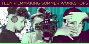 Summer Filmmaking Workshops for Teens