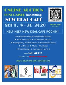 Events - <p>The New Deal Cafe is a community supported; member owned Cooperative. They have been hit particularly hard by the closing of the music venue on March 17th. Like so many other small businesses, they are pursuing many resources to stay viable until they can bring back live local music. This fundraiser is our way of supporting New Deal during this unprecedented time. If you have ever been to New Deal Cafe (and we know many of you have), you know that there is never a cover charge, only donations to pay the musicians. Yet, the musicians keep coming back and many have offered items for the auction like music lessons or private concerts in your backyard. We have so many amazing and eclectic items up for auction and we hope that you will all check out the preview from 9/1 - 9/5 at: www.32auctions.com/newdealcafe. We know you will be back to bid on something you just cannot live without. Every dollar raised goes to the New Deal Cafe so we can keep it rockin' for years to come.</p>