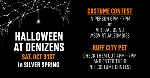 Events - Halloween at Denizens! With no Zombie Walk this year, we've got a special costume contest with two ways to enter. In person starting at 6pm with a winner announced at 7pm (make sure to make a table reservation for 6pm and enter). AND virtually—just post a photo using #SSVirtualZombies from now thru 10/30. We'll also have our friends from Ruff City Pets here from 4pm - 7pm. BONUS FUN: Enter your pet in their costume contest as well!