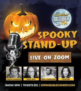 Events - Get in the Halloween spirit with a night of stand-up comedy from some of the most fun comics around: Lucie Pohl. Benjy Himmelfarb, Violet Gray and host Carmiya Weintraub. Come in costume, bring a Halloween-themed drink of your choice and get ready for the laughs. Prizes will be given for the best costumes so definitely have fun with it!